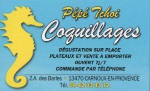 - Pépé Tchoi Coquillages Adresse : Z.A. Les Barles 13470 Carnoux en Provence Téléphone : 04.42.03.43.72